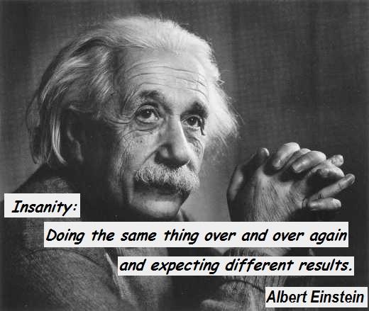 Insanité : Faire toujours même chose et espérer des résultats différents